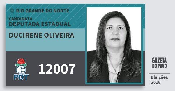 Santinho Ducirene Oliveira 12007 (PDT) Deputada Estadual | Rio Grande do Norte | Eleições 2018