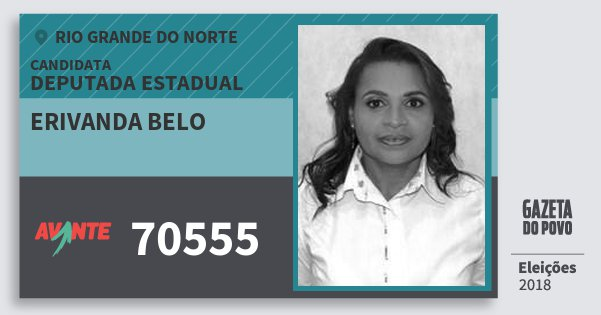 Santinho Erivanda Belo 70555 (AVANTE) Deputada Estadual | Rio Grande do Norte | Eleições 2018