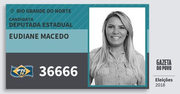 Santinho Eudiane Macedo 36666 (PTC) Deputada Estadual | Rio Grande do Norte | Eleições 2018