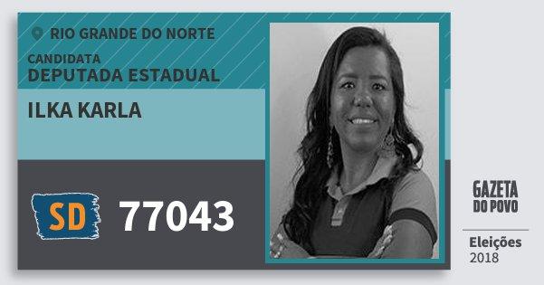 Santinho Ilka Karla 77043 (SOLIDARIEDADE) Deputada Estadual | Rio Grande do Norte | Eleições 2018
