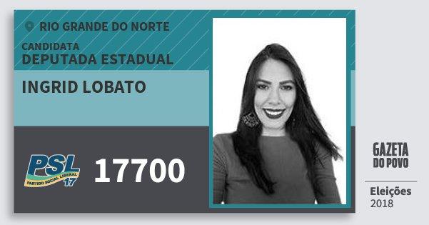 Santinho Ingrid Lobato 17700 (PSL) Deputada Estadual | Rio Grande do Norte | Eleições 2018