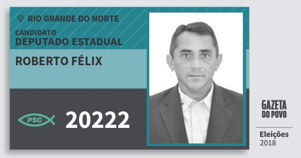 Santinho Roberto Félix 20222 (PSC) Deputado Estadual | Rio Grande do Norte | Eleições 2018