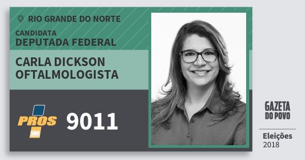 Santinho Carla Dickson Oftalmologista 9011 (PROS) Deputada Federal | Rio Grande do Norte | Eleições 2018