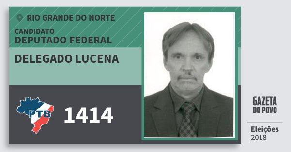 Santinho Delegado Lucena 1414 (PTB) Deputado Federal | Rio Grande do Norte | Eleições 2018