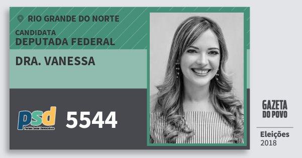Santinho Dra. Vanessa 5544 (PSD) Deputada Federal | Rio Grande do Norte | Eleições 2018