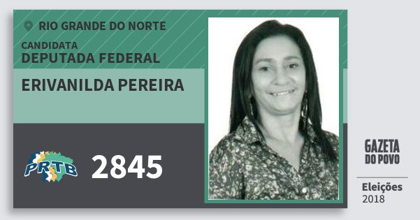 Santinho Erivanilda Pereira 2845 (PRTB) Deputada Federal | Rio Grande do Norte | Eleições 2018