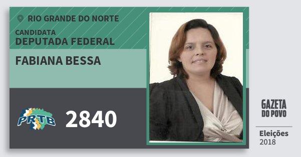 Santinho Fabiana Bessa 2840 (PRTB) Deputada Federal | Rio Grande do Norte | Eleições 2018