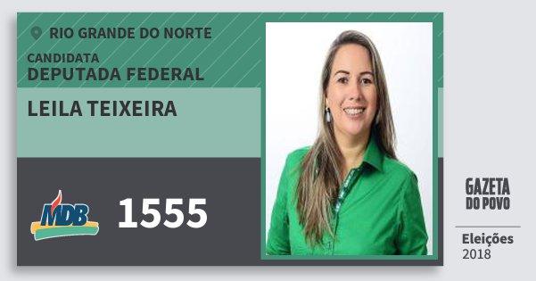 Santinho Leila Teixeira 1555 (MDB) Deputada Federal | Rio Grande do Norte | Eleições 2018