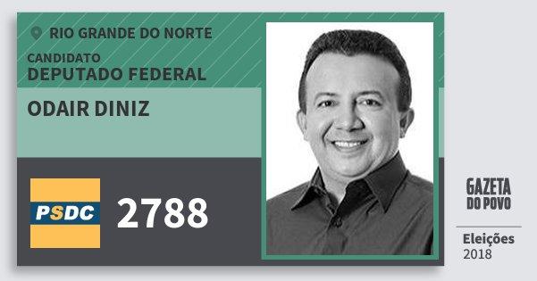 Santinho Odair Diniz 2788 (DC) Deputado Federal | Rio Grande do Norte | Eleições 2018