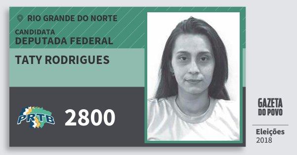 Santinho Taty Rodrigues 2800 (PRTB) Deputada Federal | Rio Grande do Norte | Eleições 2018