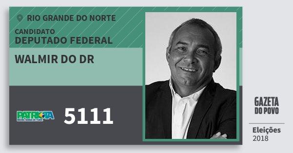 Santinho Walmir do Dr 5111 (PATRI) Deputado Federal | Rio Grande do Norte | Eleições 2018