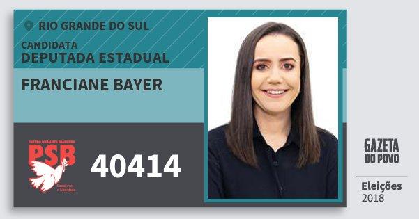 Santinho Franciane Bayer 40414 (PSB) Deputada Estadual | Rio Grande do Sul | Eleições 2018