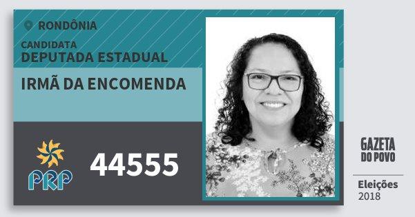 Santinho Irmã da Encomenda 44555 (PRP) Deputada Estadual | Rondônia | Eleições 2018