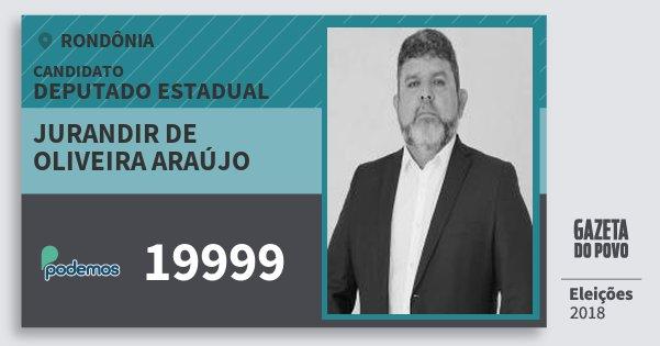 Santinho Jurandir de Oliveira Araújo 19999 (PODE) Deputado Estadual | Rondônia | Eleições 2018