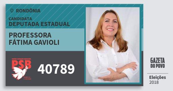 Santinho Professora Fátima Gavioli 40789 (PSB) Deputada Estadual | Rondônia | Eleições 2018