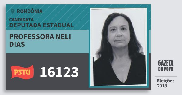 Santinho Professora Neli Dias 16123 (PSTU) Deputada Estadual | Rondônia | Eleições 2018