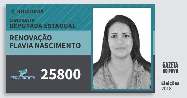 Santinho Renovação Flavia Nascimento 25800 (DEM) Deputada Estadual | Rondônia | Eleições 2018