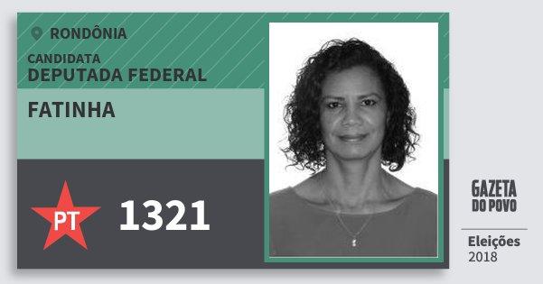 Santinho Fatinha 1321 (PT) Deputada Federal | Rondônia | Eleições 2018