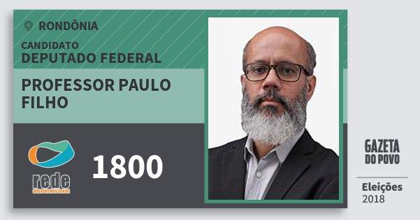 Santinho Professor Paulo Filho 1800 (REDE) Deputado Federal | Rondônia | Eleições 2018