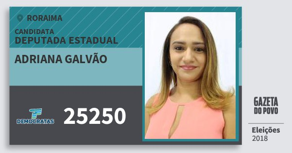 Santinho Adriana Galvão 25250 (DEM) Deputada Estadual | Roraima | Eleições 2018