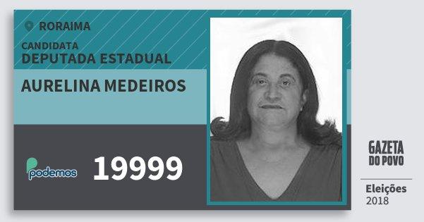Santinho Aurelina Medeiros 19999 (PODE) Deputada Estadual | Roraima | Eleições 2018