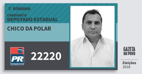 Santinho Chico da Polar 22220 (PR) Deputado Estadual | Roraima | Eleições 2018