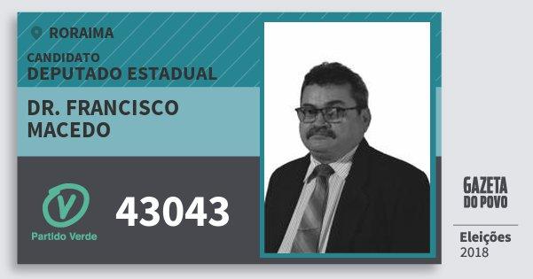 Santinho Dr. Francisco Macedo 43043 (PV) Deputado Estadual | Roraima | Eleições 2018