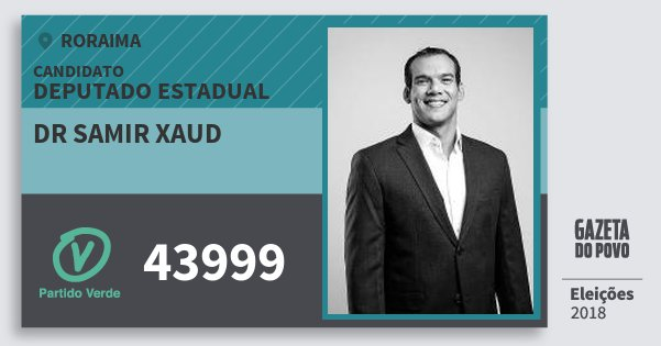 Santinho Dr Samir Xaud 43999 (PV) Deputado Estadual | Roraima | Eleições 2018