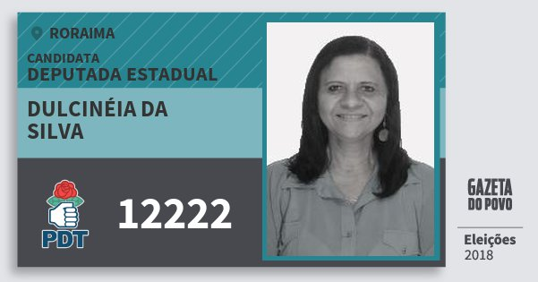 Santinho Dulcinéia da Silva 12222 (PDT) Deputada Estadual | Roraima | Eleições 2018