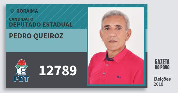 Santinho Pedro Queiroz 12789 (PDT) Deputado Estadual | Roraima | Eleições 2018