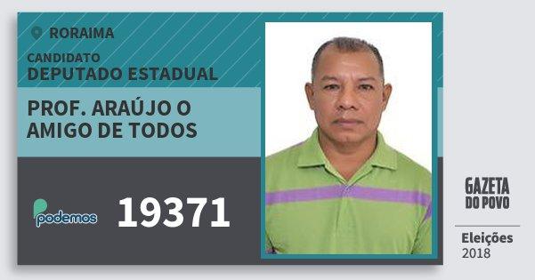 Santinho Prof. Araújo O Amigo de Todos 19371 (PODE) Deputado Estadual | Roraima | Eleições 2018