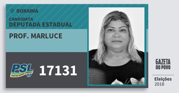 Santinho Prof. Marluce 17131 (PSL) Deputada Estadual | Roraima | Eleições 2018