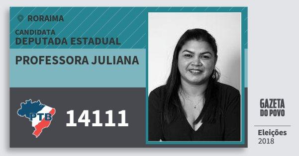 Santinho Professora Juliana 14111 (PTB) Deputada Estadual | Roraima | Eleições 2018