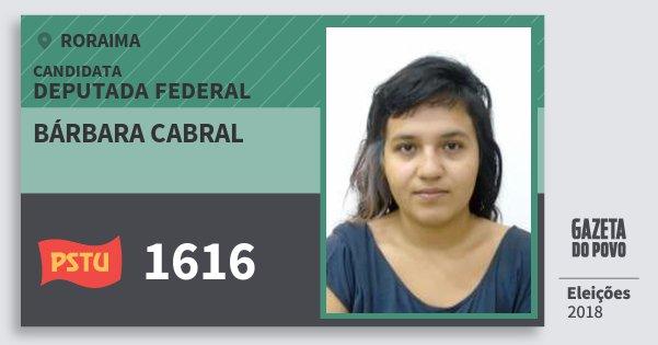 Santinho Bárbara Cabral 1616 (PSTU) Deputada Federal | Roraima | Eleições 2018