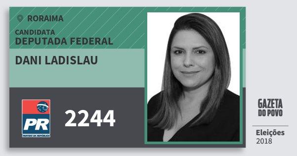 Santinho Dani Ladislau 2244 (PR) Deputada Federal | Roraima | Eleições 2018