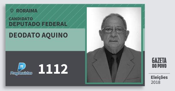 Santinho Deodato Aquino 1112 (PP) Deputado Federal | Roraima | Eleições 2018