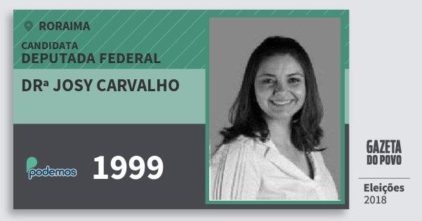 Santinho Drª Josy Carvalho 1999 (PODE) Deputada Federal | Roraima | Eleições 2018