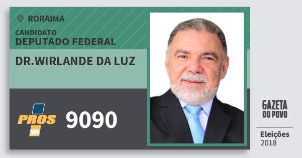 Santinho Dr.wirlande da Luz 9090 (PROS) Deputado Federal | Roraima | Eleições 2018