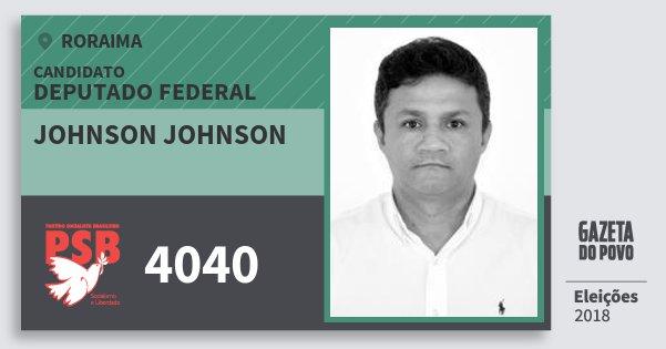 Santinho Johnson Johnson 4040 (PSB) Deputado Federal | Roraima | Eleições 2018
