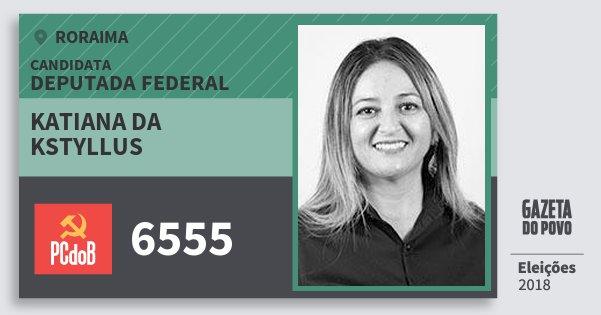 Santinho Katiana da Kstyllus 6555 (PC do B) Deputada Federal | Roraima | Eleições 2018