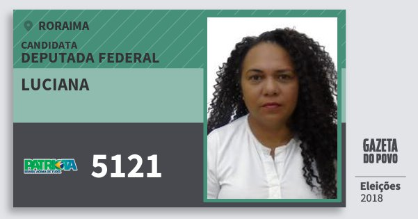 Santinho Luciana 5121 (PATRI) Deputada Federal | Roraima | Eleições 2018