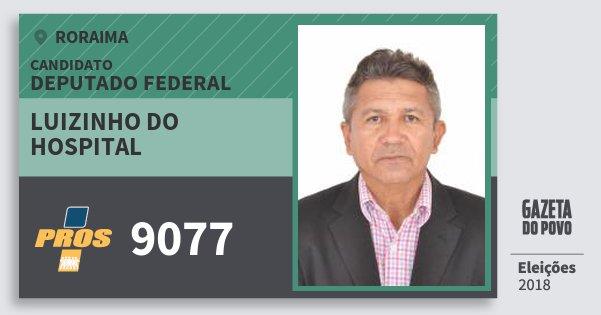 Santinho Luizinho do Hospital 9077 (PROS) Deputado Federal | Roraima | Eleições 2018