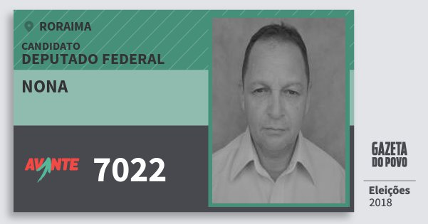 Santinho Nona 7022 (AVANTE) Deputado Federal | Roraima | Eleições 2018