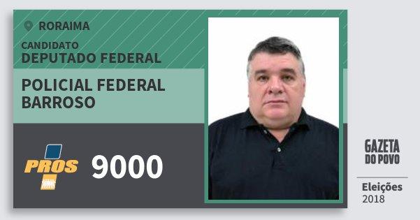 Santinho Policial Federal Barroso 9000 (PROS) Deputado Federal | Roraima | Eleições 2018