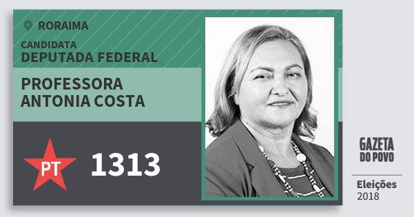 Santinho Professora Antonia Costa 1313 (PT) Deputada Federal | Roraima | Eleições 2018