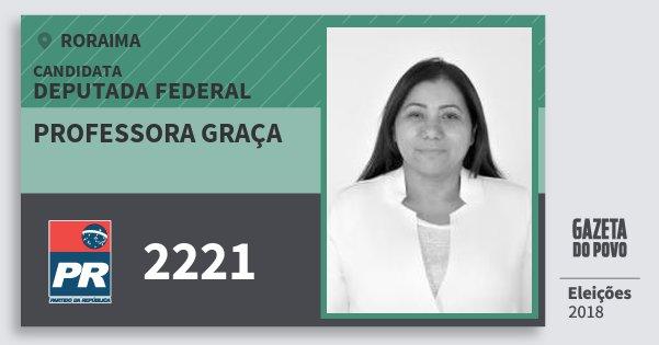 Santinho Professora Graça 2221 (PR) Deputada Federal | Roraima | Eleições 2018