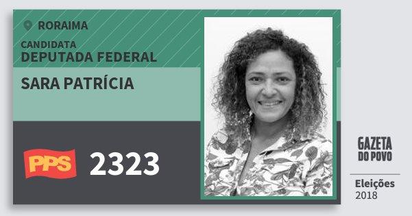 Santinho Sara Patrícia 2323 (PPS) Deputada Federal | Roraima | Eleições 2018