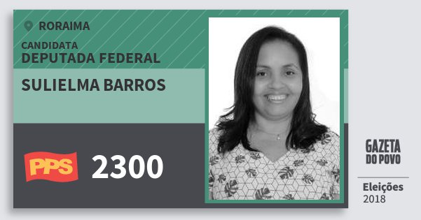 Santinho Sulielma Barros 2300 (PPS) Deputada Federal | Roraima | Eleições 2018