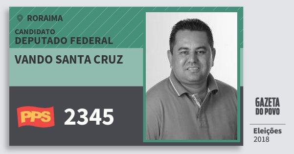 Santinho Vando Santa Cruz 2345 (PPS) Deputado Federal | Roraima | Eleições 2018