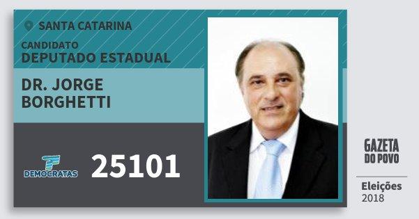 Santinho Dr. Jorge Borghetti 25101 (DEM) Deputado Estadual | Santa Catarina | Eleições 2018